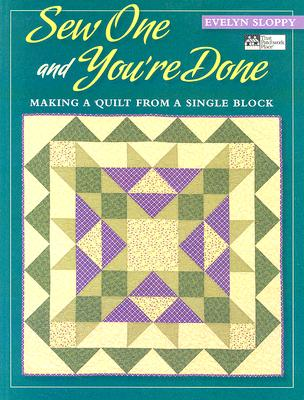 Sew One and You're Done: Making a Quilt from a Single Block (That Patchwork Place), Evelyn Marie Sloppy