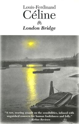 London Bridge, Celine, Louis-Ferdinand; Di Bernardi, Dominic (translator)