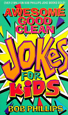 Awesome Good Clean Jokes For Kids, Bob Phillips