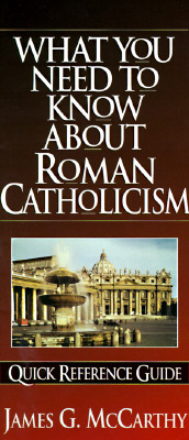 What You Need to Know About Roman Catholicism : Quick Reference Guide, James G. McCarthy