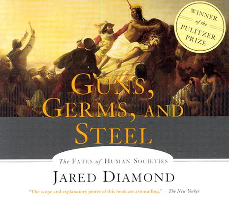 Guns, Germs, and Steel: The Fates of Human Societies (Audio), Diamond, Jared