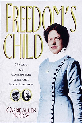 Freedom's Child: The Life of a Confederate General's Black Daughter, McCray, Carrie Allen