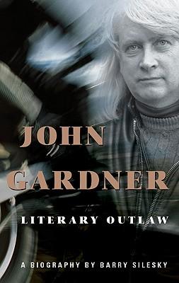 Image for John Gardner: Literary Outlaw