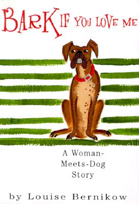 Bark If You Love Me: A Woman-Meets-Dog Story, Bernikow, Louise