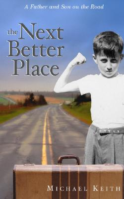 Next Better Place : A Father and Son on the Road, MICHAEL C. KEITH