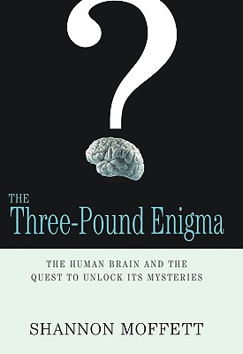 The Three-Pound Enigma: The Human Brain and the Quest to Unlock Its Mysteries, Moffett, Shannon