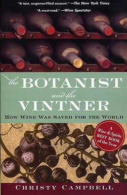 The Botanist and the Vintner: How Wine Was Saved for the World, Campbell, Christy