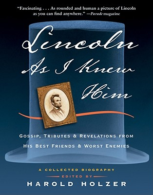 Image for Lincoln as I Knew Him: Gossip, Tributes, and Revelations from His Best Friends and Worst Enemies