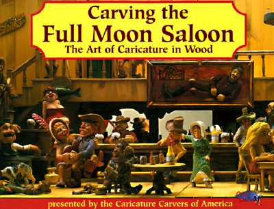 Image for Carving the Full Moon Saloon: The Art of Caricatures