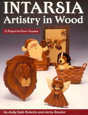Intarsia: Artistry In Wood: 12 Projects for Every Occasion, Roberts, Judy Gale; Booher, Jerry