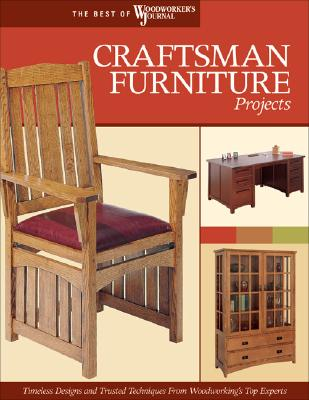 Image for Craftsman Furniture Projects (Best of WWJ): Timeless Designs and Trusted Techniques from Woodworking's Top Experts (Best of Woodworker's Journal)