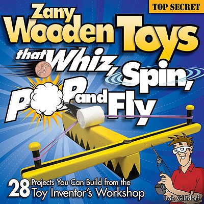 Image for Zany Wooden Toys That Whiz, Spin, Pop, and Fly