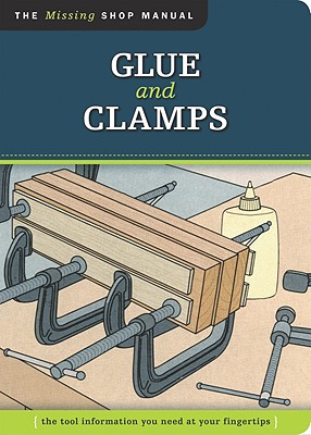 Image for Glue and Clamps: The Tool Information You Need at Your Fingertips