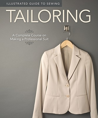 Illustrated Guide to Sewing: Tailoring: A Complete Course on Making a Professional Suit, Fox Chapel Publishing; Couch, Peg