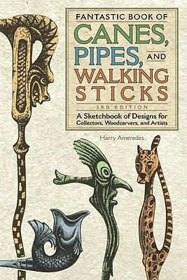 Image for Fantastic Book of Canes, Pipes, and Walking Sticks, 3rd Edition: A Sketchbook of Designs for Collectors, Woodcarvers, and Artists (Fox Chapel Publishing)