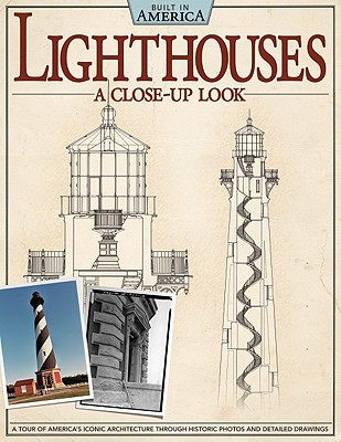 Image for Lighthouses: A Close-Up Look: A Tour of America's Iconic Architecture Through Historic Photos and Detailed Drawings (Built in America)