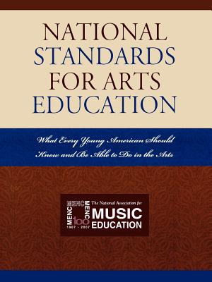 Image for National Standards for Arts Education: What Every Young American Should Know and Be Able to Do in the Arts