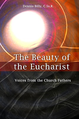 Beauty of the Eucharist: Voices from the Church Fathers, Dennis Billy C.Ss.R.