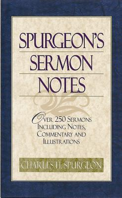 Image for Spurgeons Sermon Notes : Over 250 Sermons Including Notes, Commentary and Illustrations