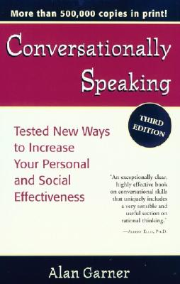 Conversationally Speaking: Tested New Ways to Increase Your Personal and Social Effectiveness, Garner, Alan
