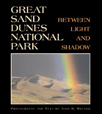 Great Sand Dunes National Park: Between Light And Shadow, John B. Weller
