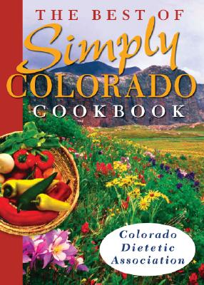 The Best of Simply Colorado Cookbook, Colorado Dietetic Association