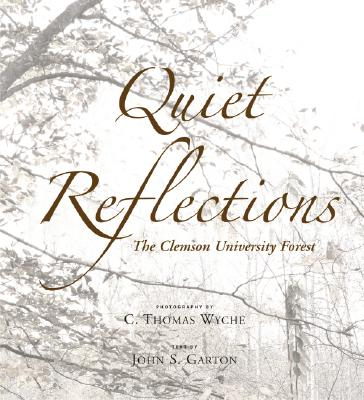 Quiet Reflections: The Clemson University Forest, Thomas Wyche