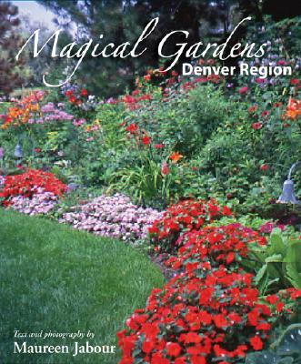 Magical Gardens: Denver Region, Jabour,Maureen