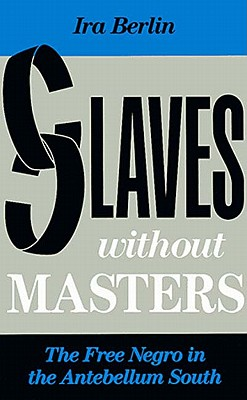 Image for Slaves Without Masters: The Free Negro in the Antebellum South