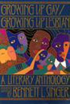 Growing Up Gay  Growing Up Lesbian: A Literary Anthology, Singer, Bennett L. [Editor]