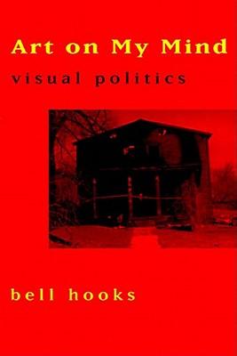 Art on My Mind: Visual Politics, bell hooks