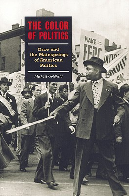 The Color of Politics: Race and the Mainsprings of American Politics, Goldfield, Michael