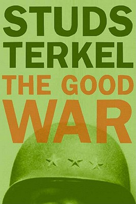 The Good War: An Oral History of World War II, Terkel, Studs