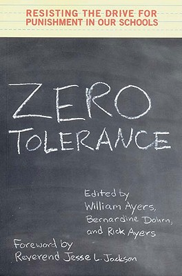 Image for Zero Tolerance: Resisting the Drive for Punishment in Our Schools :A Handbook for Parents, Students, Educators, and Citizens