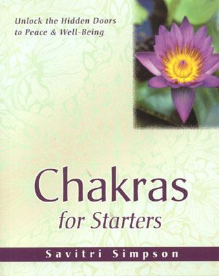Chakras for Starters: Unlock the Hidden Doors to Peace & Well-Being (For Starters Series, 2), Simpson, Savitri
