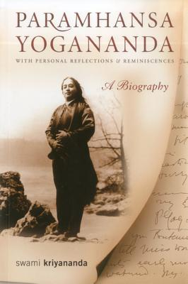 Paramhansa Yogananda: A Biography with Personal Reflections and Reminiscences, Kriyananda, Swami