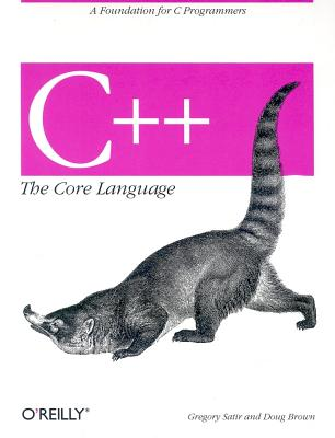 C++ The Core Language: A Foundation for C Programmers (Nutshell Handbooks), Brown, Doug; Satir, Gregory