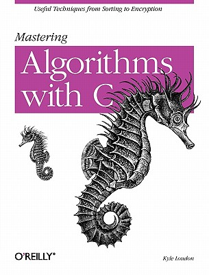 Image for Mastering Algorithms with C: Useful Techniques from Sorting to Encryption