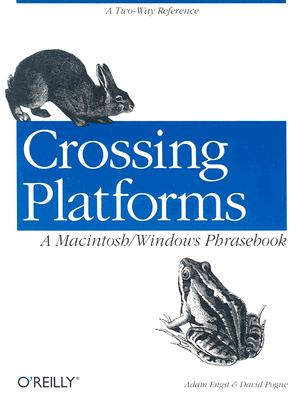Crossing Platforms A Macintosh/Windows Phrasebook: A Dictionary for Strangers in a Strange Land, Engst, Adam; Pogue, David