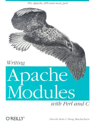 Writing Apache Modules with Perl and C: The Apache API and mod_perl, MacEachern, Doug; Stein, Lincoln
