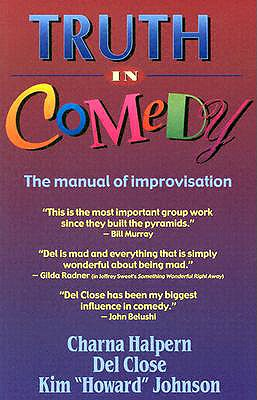 Image for TRUTH IN COMEDY : THE MANUAL OF IMPROVIS