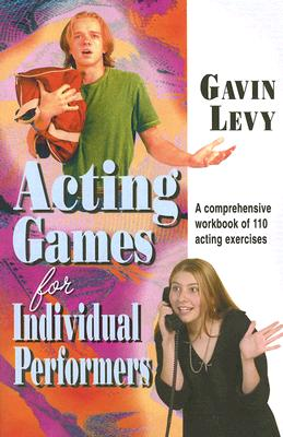 Image for Acting Games for Individual Performers: A Comprehensive Workbook of 110 Acting Exercises
