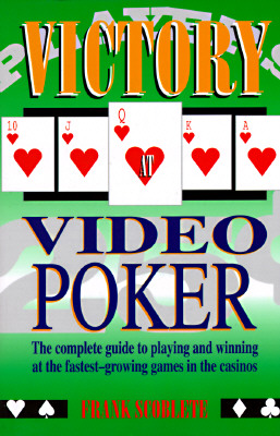 Victory at Video Poker: And Other Video Games Including Video Blackjack, Video Craps and Video Keno, Scoblete, Frank
