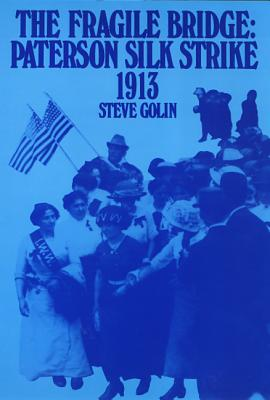 Image for The Fragile Bridge: Paterson Silk Strike, 1913