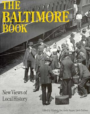 Image for The Baltimore Book: New Views of Local History (Critical Perspectives On The Past)