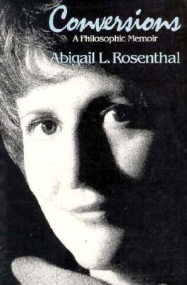 Conversions: A Philosophic Memoir, ABIGAIL L. ROSENTHAL