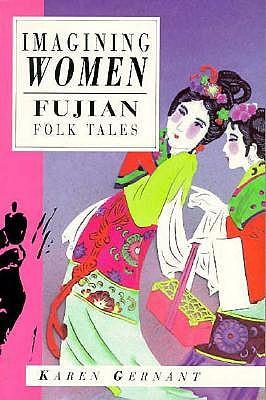 Imagining Women: Fujian Folk Tales, Gernant, Karen