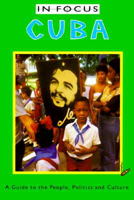 Image for Cuba In Focus: A Guide to the People, Politics and Culture (In Focus Guides)