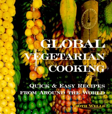 Image for Global Vegetarian Cooking: Quick & Easy Recipes from Around the World