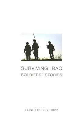 Surviving Iraq: Soldiers' Stories, Elise Forbes Tripp